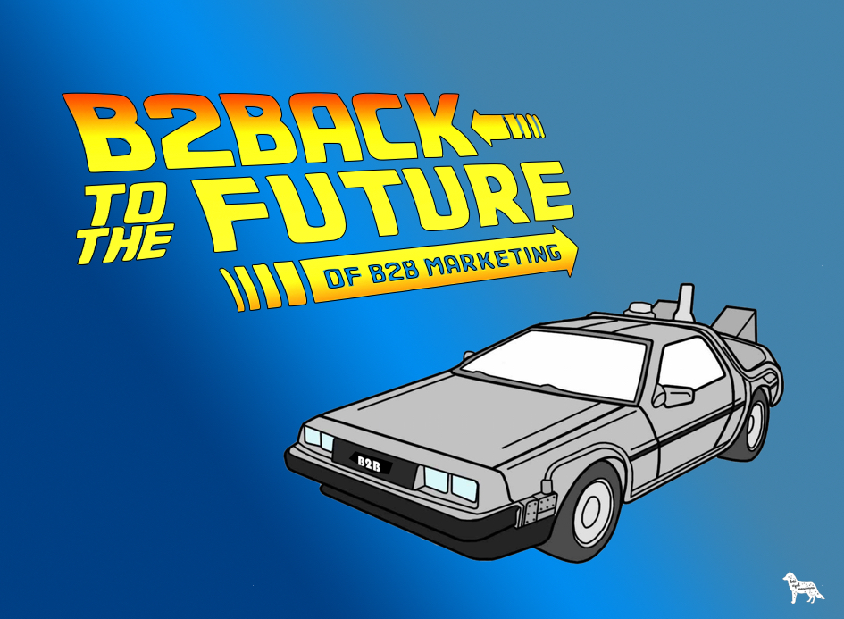 B2Back to the future of B2B marketing