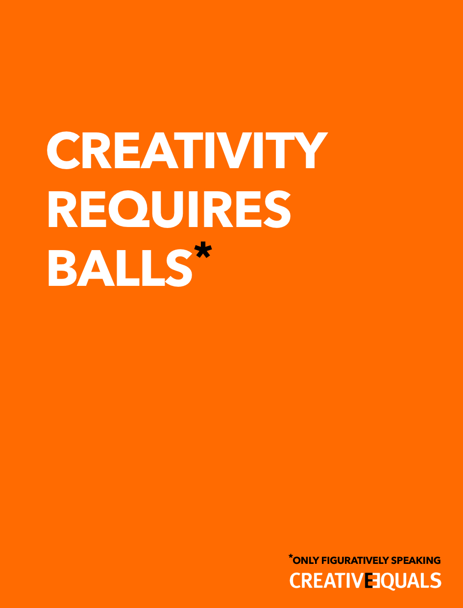 advertising concept for Creative Equals dot org - creativity requires balls