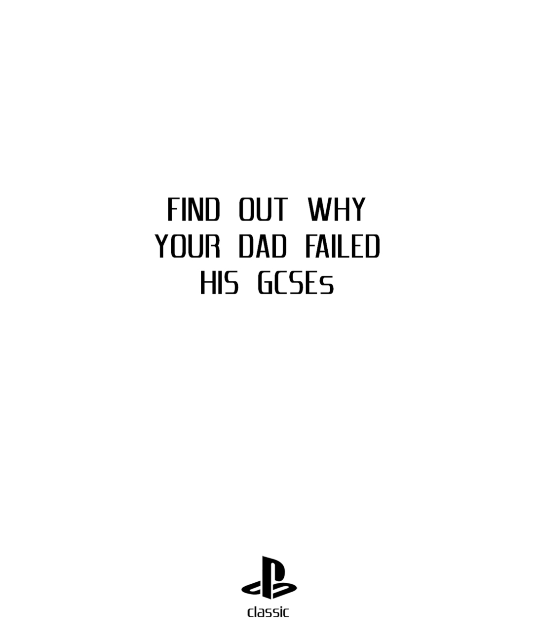 Advertising concept to mark the return of the original PlayStation - find out why your Dad failed his GCSEs